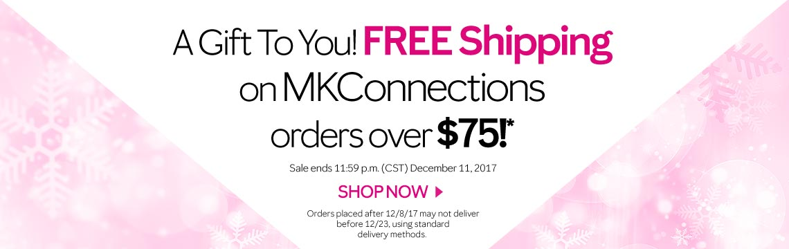 A gift to you! Free Shipping on MKConnections order over $75!* - Order Now